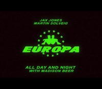 Candidato 16. △ Europa (Jax Jones + Martin Solveig) + Madison Beer = All Day And Night