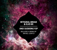 "INTEGRAL BREAD & ELIO KR. PRESENTAN ""AND SUDDENLY"" EN UNIVACK RECORDS"