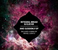 """INTEGRAL BREAD & ELIO KR. PRESENTAN """"AND SUDDENLY"""" EN UNIVACK RECORDS"""